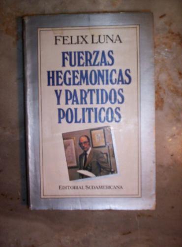 Fuerzas Hegemonicas Y Partidos Politicos  Por Felix Luna
