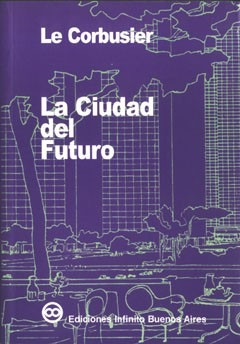 Imagen 1 de 1 de La Ciudad Del Futuro // Le Corbusier