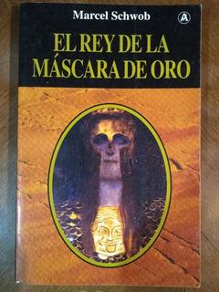 Marcel Schwob - El Rey De La Máscara De Oro