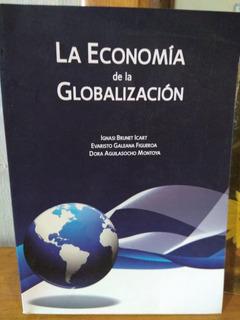 La Economía De La Globalización. Brunet, Galeana, Aguilasoch
