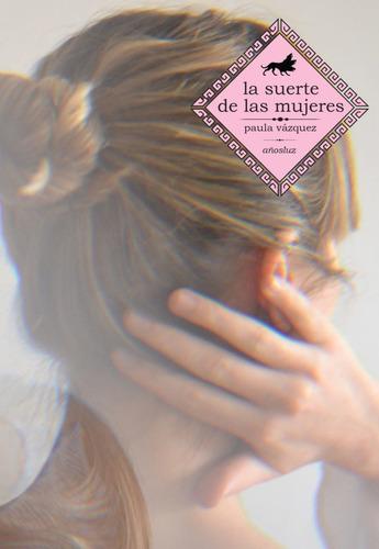La Suerte De Las Mujeres - Paula Vázquez - Añozluz - Lu Read