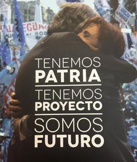 Tenemos Patria Tenemos Proyecto Somos Futuro Kirchner López