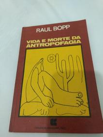 Raul Bopp. Vida E Morte Da Antropofagia. Ed. Civilizaçåo B