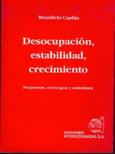 Desocupacion, Estabilidad, Crecimiento. Benedicto Caplan
