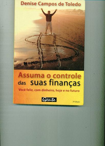 Livro Assuma O Controle Das Suas Finanças - Denise Campos De
