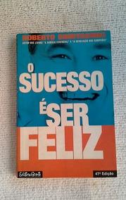 * O Sucesso É Ser Feliz - Roberto Shinyashik - Livro