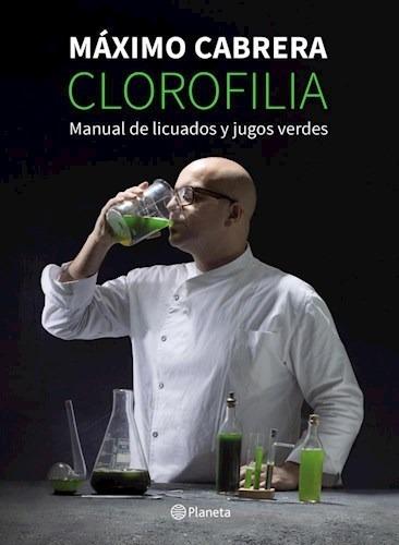 Clorofilia: Manual De Licuados Y Jugos Verdes - Cabrera
