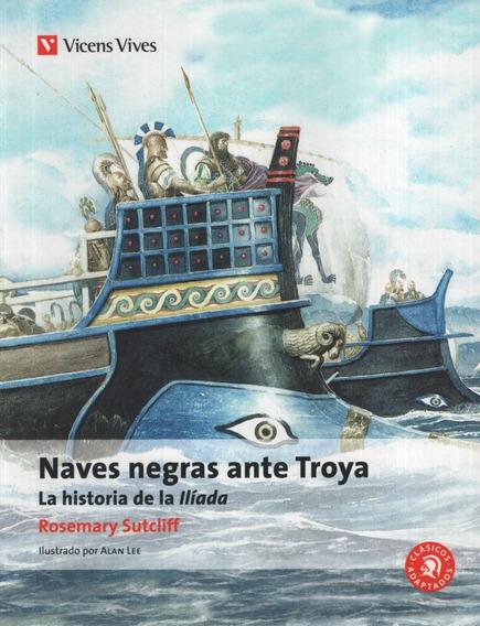Naves Negras Ante Troya - La Historia De La Iliada