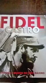 Fidel Castro : História E Imagem Do Líder Máximo