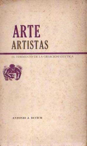 Antonio Bucich - Arte Artistas Tormento De Creacion Estetica
