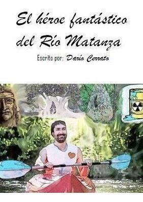 El Héroe Fantástico Del Río Matanza - Libro
