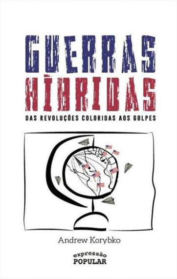 Guerras Hibridas - Das Revoluçoes Coloridas Aos Golpes