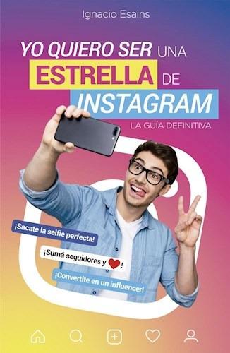 Imagen 1 de 2 de Libro Yo Quiero Ser Una Estrella De Instagram De Ignacio Esa