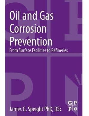 Oil And Gas Corrosion Prevention: From Surface Facilities To