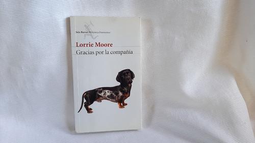 Gracias Por La Compañia Lorrie Moore  Seix Barral