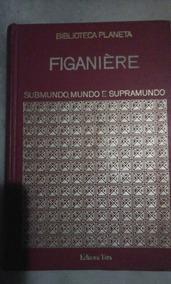 Biblioteca Planeta Figanière Submundo, Mundo E Supramundo