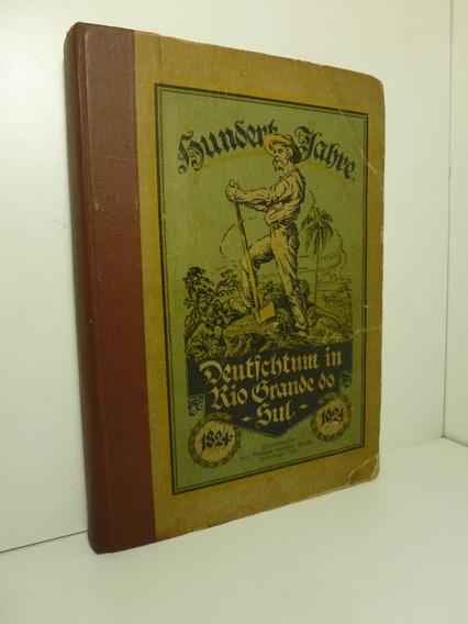 Hundert Jahre Deutschtum In Rio Grande Do Sul 1824-1924