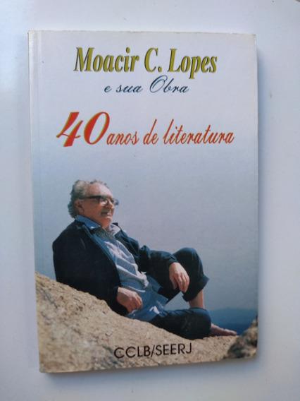Livro - Moacir C Lopes E Sua Obra 40 Anos De Literatura Cclb