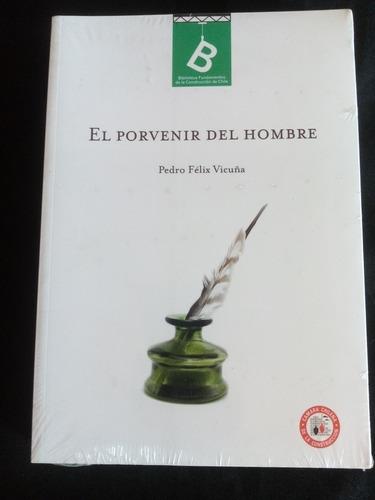 El Porvenir Del Hombre. Pedro Felix Vicuña.