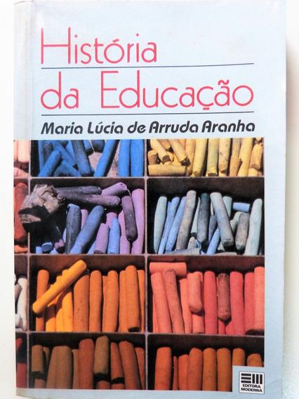 Livro: História Da Educação Maria Lúcia De Arruda Aranha