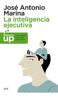La Inteligencia Ejecutiva De José Antonio Marina - Ariel