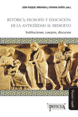 Imagen 1 de 2 de Retórica, Filosofía Y Educación: De La Antigüedad Al Medioev