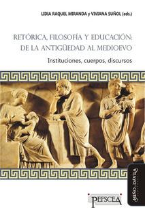 Retórica, Filosofía Y Educación: De La Antigüedad Al Medioev