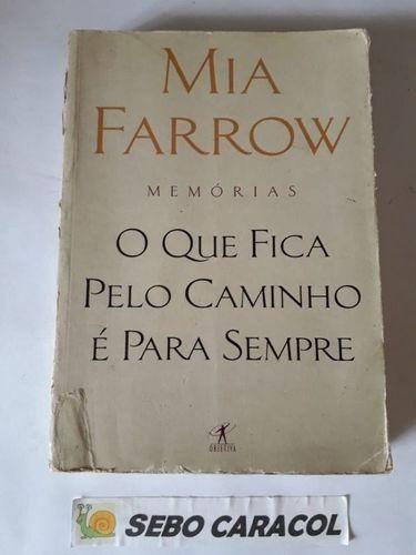 O Que Fica Pelo Caminho É Para Sempre: Memórias Mia Farrow