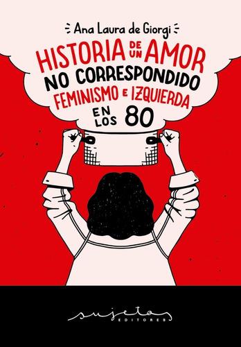 Historia De Un Amor No Correspondido. Feminismo E Izquierda