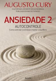 Ansiedade 2 - Autocontrole - Como Controlar O Estresse E Man