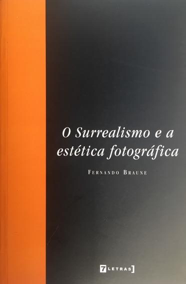 O Surrealismo E A Estética Fotográfica - Fernando Braune
