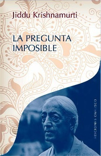 La Pregunta Imposible - Krishnamurti