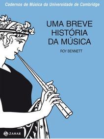 Livro Uma Breve História Da Música Roy Bennett