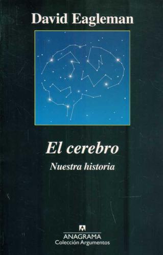 El Cerebro. Nuestra Historia. David Eagleman. Anagrama.