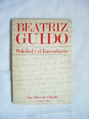 Soledad Y El Incendiario / Beatriz Guido