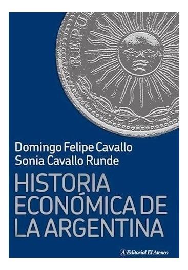 Historia Económica De La Argentina - Domingo Felipe Cavallo
