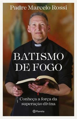 Batismo De Fogo - Conheca A Forca Da Superacao Divina