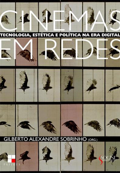 Cinemas Em Redes - Tecnologia, Estética E Política Na Era