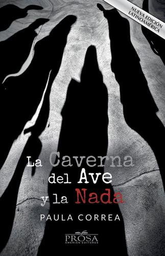 Imagen 1 de 2 de Libro Novela La Caverna Del Ave Y La Nada Paula Correa