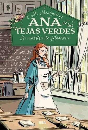 Ana De Las Tejas Verdes: La Maestra De Avonlea - L. M. Montg