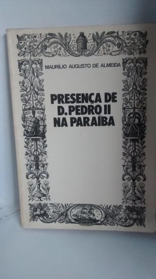 Presença De D. Pedro Ii Na Paraíba - Maurilio Augusto De Alm