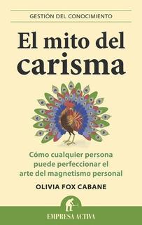 El Mito Del Carisma - Gestion Del Conocimiento Y Magnetismo