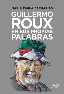 Libro Guillermo Roux En Sus Propias Palabras De Maria Paula