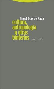Cultura Antropología Y Tonterías, Diaz De Rada, Trotta