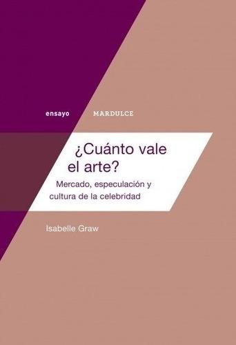 Imagen 1 de 1 de ¿cuánto Vale El Arte? - Isabelle Graw - Mardulce - Lu Reads