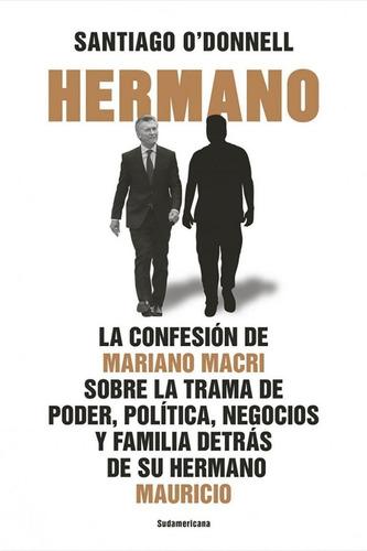Hermano - Santiago O' Donnell  Confesión Mariano Macri