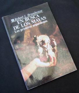 Libro: En Busca De Los Mayas (los Primeros Arqueólogos)