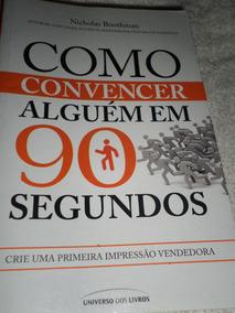 Livro, Como Convencer Alguém Em 90 Segundos!
