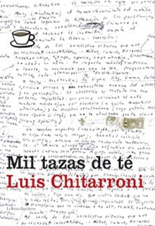 Mil Tazas De Te, Luis Chitarroni, Ed. Bestia Equilatera