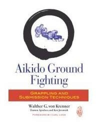 Aikido Ground Fighting - Grappling And Submission Techniques